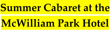 Summer Cabaret at the McWilliam Park Hotel